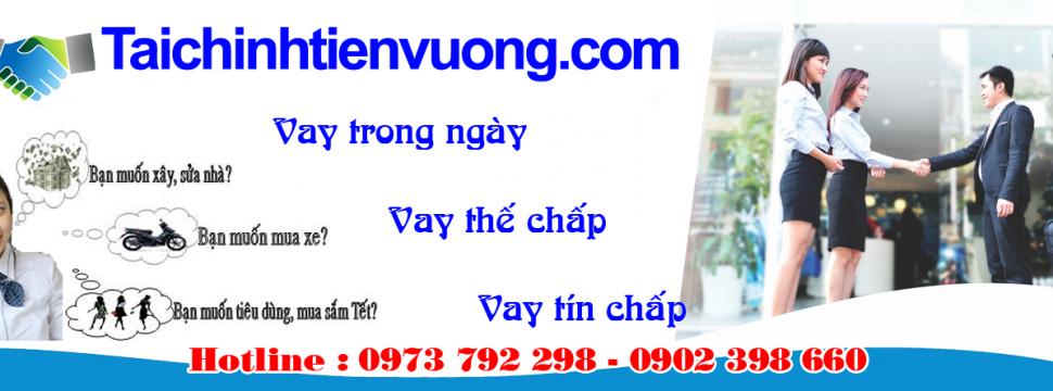Vay tiền trong ngày, vay tiền thế chấp, tín chấp nhanh nhất Việt Nam